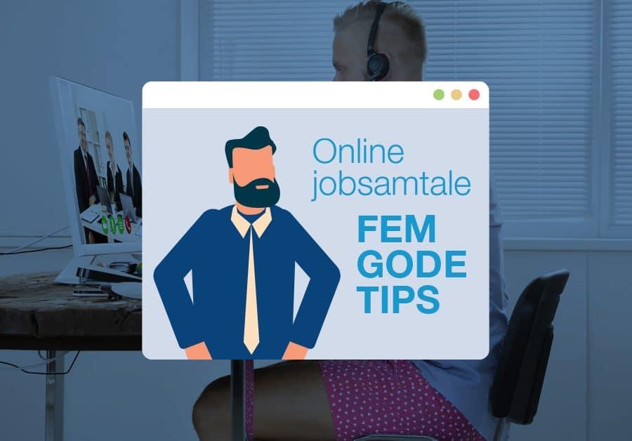 Få fem gode tips til din online jobsamtale